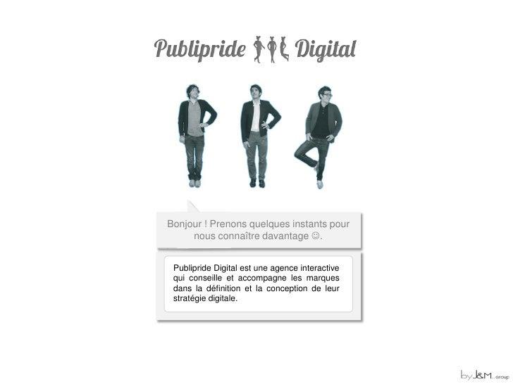 Publipride Digital              A Digital Marketing Agency     Bonjour! Prenons quelques instants pour nous            con...