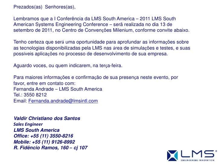 Prezados(as) Senhores(as),<br /><br />Lembramos que a I Conferência da LMS South America – 2011 LMS South American Syste...