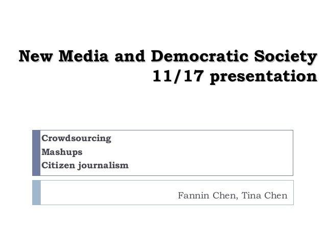 New Media and Democratic SocietyNew Media and Democratic Society 11/17 presentation11/17 presentation Fannin Chen, Tina Ch...
