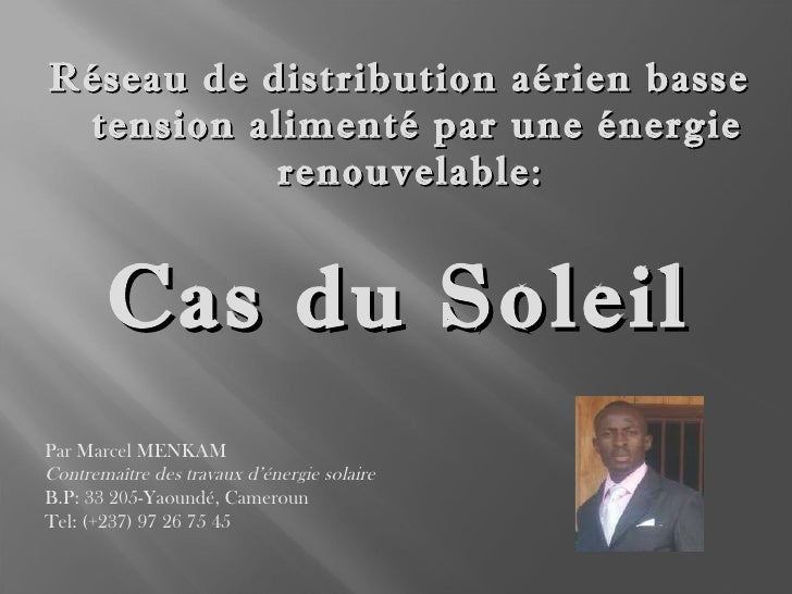<ul><li>Réseau de distribution aérien basse tension alimenté par une énergie renouvelable:  </li></ul><ul><li>Cas du Solei...