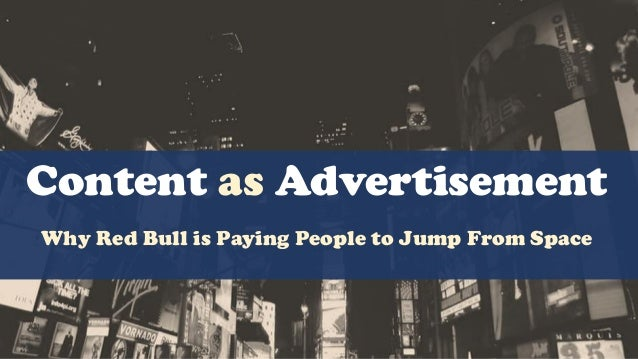Content as Advertisement Why Red Bull is Paying People to Jump From Space