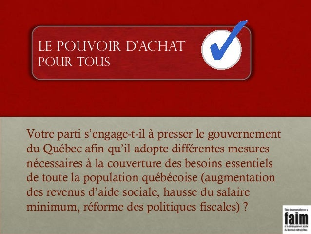 Le pouvoir d'achat pour tous  Votre parti s'engage-t-il à presser le gouvernement du Québec afin qu'il adopte différentes ...