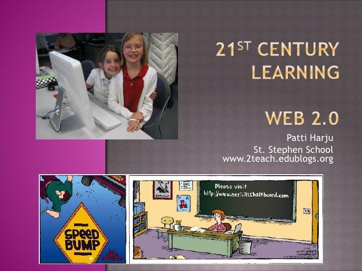 Patti Harju St. Stephen School www.2teach.edublogs.org
