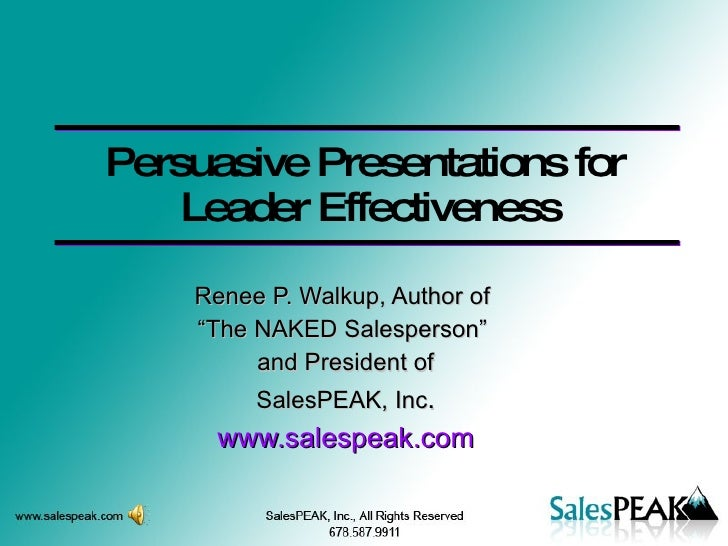 "Persuasive Presentations for  Leader Effectiveness Renee P. Walkup, Author of  "" The NAKED Salesperson""  and President of ..."