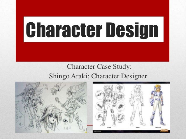Character DesignCharacter Case Study:Shingo Araki; Character Designer