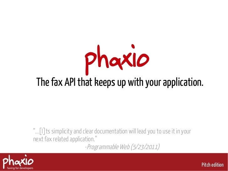 "phaxio The fax API that keeps up with your application.""...[I]ts simplicity and clear documentation will lead you to use i..."