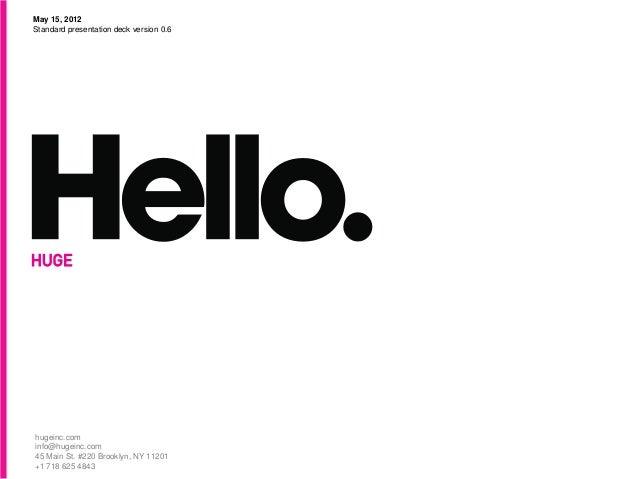 May 15, 2012Standard presentation deck version 0.6hugeinc.cominfo@hugeinc.com45 Main St. #220 Brooklyn, NY 11201+1 718 625...