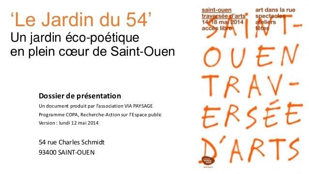 'Le Jardin du 54' Un jardin éco-poétique en plein cœur de Saint-Ouen Dossier de présentation Un document produit par l'ass...