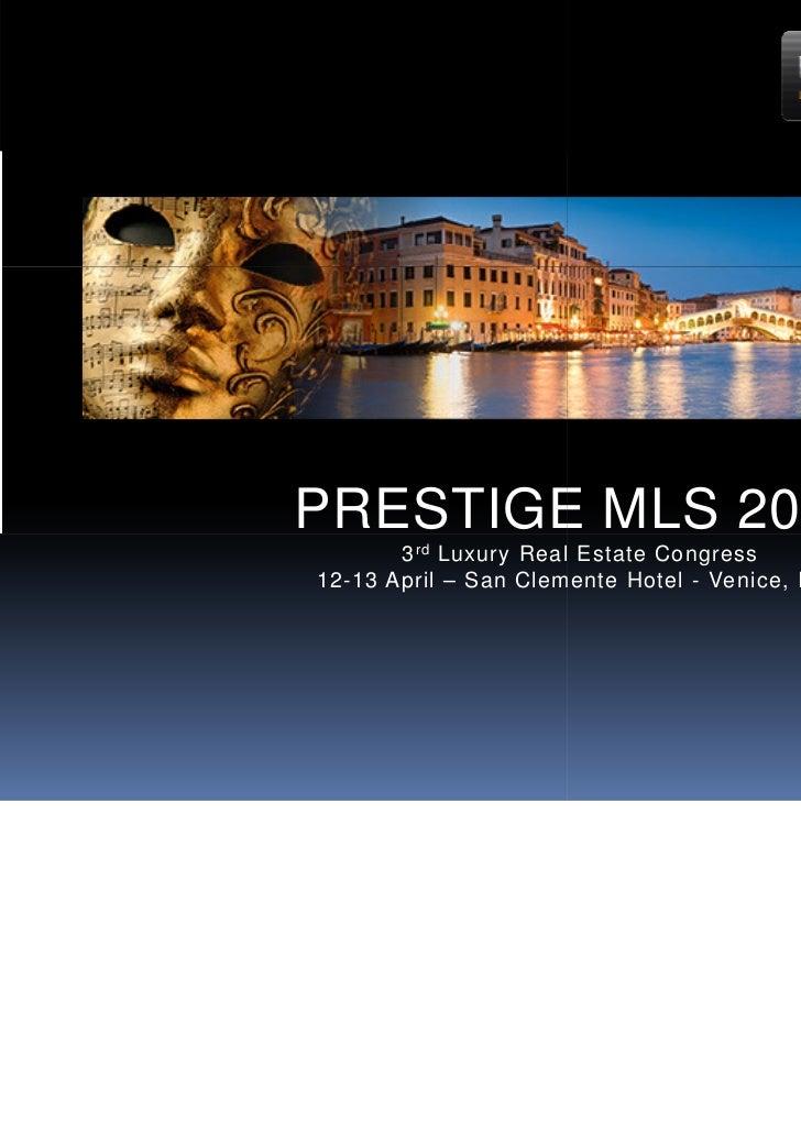 PRESTIGE MLS 2012       3 rd Luxury Real Estate Congress12-13 April – San Clemente Hotel - Venice, Italy