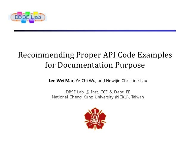 Recommending Proper API Code Examples     for Documentation Purpose       Lee Wei Mar, Ye-Chi Wu, and Hewijin Christine Ji...
