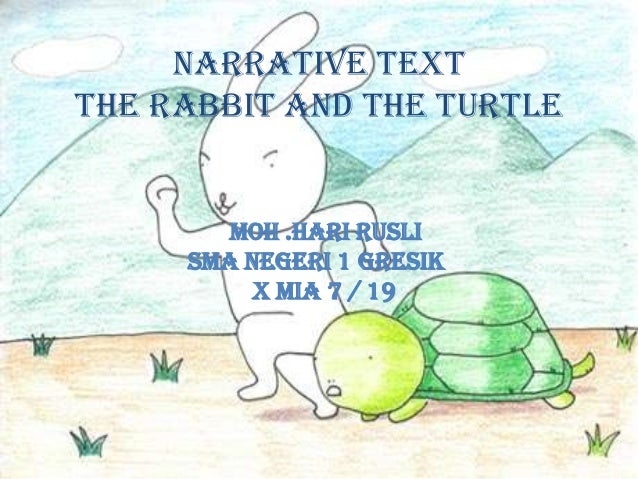 Narrative text The Rabbit and The Turtle  MOH .HARI RUSLI SMA NEGERI 1 GRESIK X MIA 7 / 19