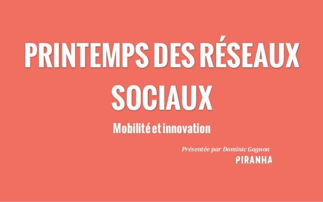 PRINTEMPSDESRÉSEAUX SOCIAUX Mobilitéetinnovation Présentée  par  Dominic  Gagnon