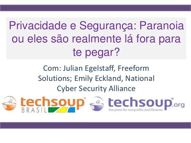 Com: Julian Egelstaff, Freeform Solutions; Emily Eckland, National Cyber Security Alliance Privacidade e Segurança: Parano...