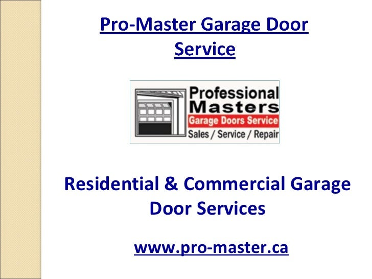 Residential & Commercial Garage          Door Services       www.pro-master.ca