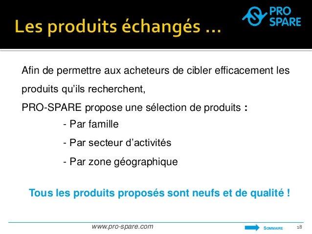 Afin de permettre aux acheteurs de cibler efficacement les  produits qu'ils recherchent,  PRO-SPARE propose une sélection ...