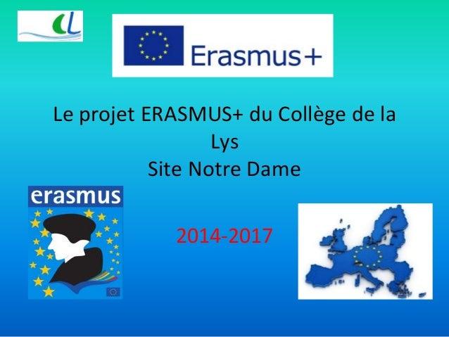 Le projet ERASMUS+ du Collège de la  Lys  Site Notre Dame  2014-2017