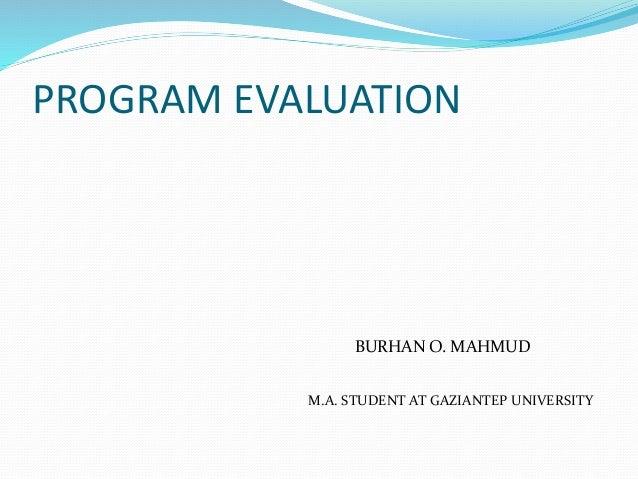 PROGRAM EVALUATION BURHAN O. MAHMUD M.A. STUDENT AT GAZIANTEP UNIVERSITY