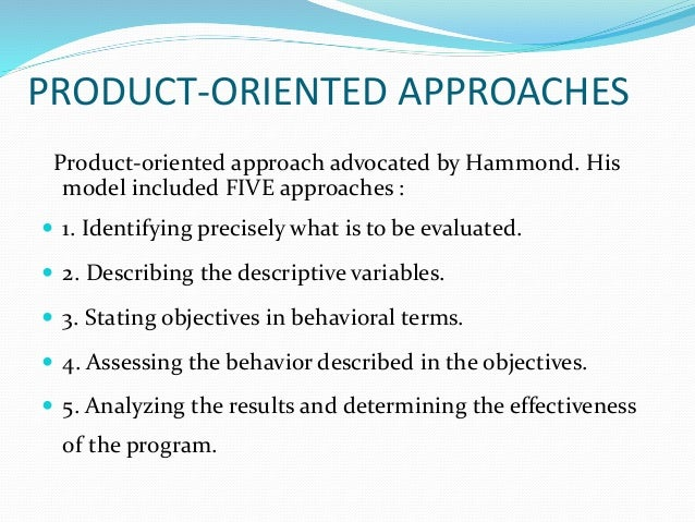 PRODUCT-ORIENTED APPROACHES Product-oriented approach advocated by Hammond. His model included FIVE approaches :  1. Iden...