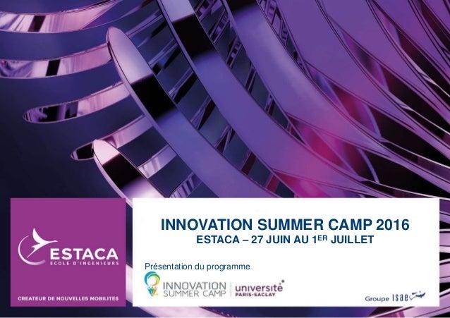 INNOVATION SUMMER CAMP 2016 ESTACA – 27 JUIN AU 1ER JUILLET Présentation du programme