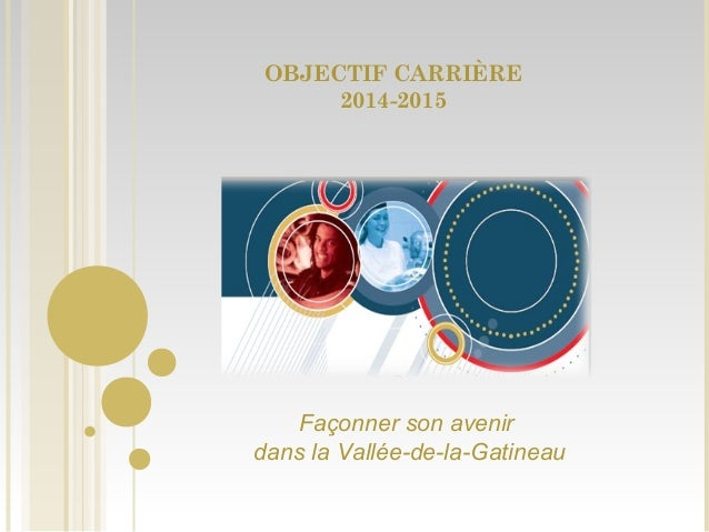OBJECTIF CARRIÈRE 2014-2015 Façonner son avenir dans la Vallée-de-la-Gatineau