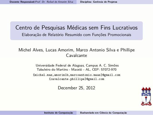 Docente Responsável:Prof. Dr. Rafael de Amorim Silva Disciplina: Gerência de Projetos Centro de Pesquisas Médicas sem Fins...