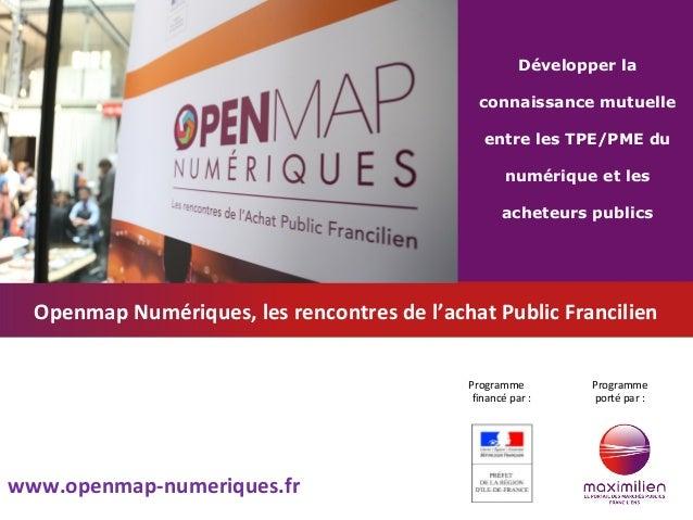 Programme financé par : Développer la connaissance mutuelle entre les TPE/PME du numérique et les acheteurs publics Progra...