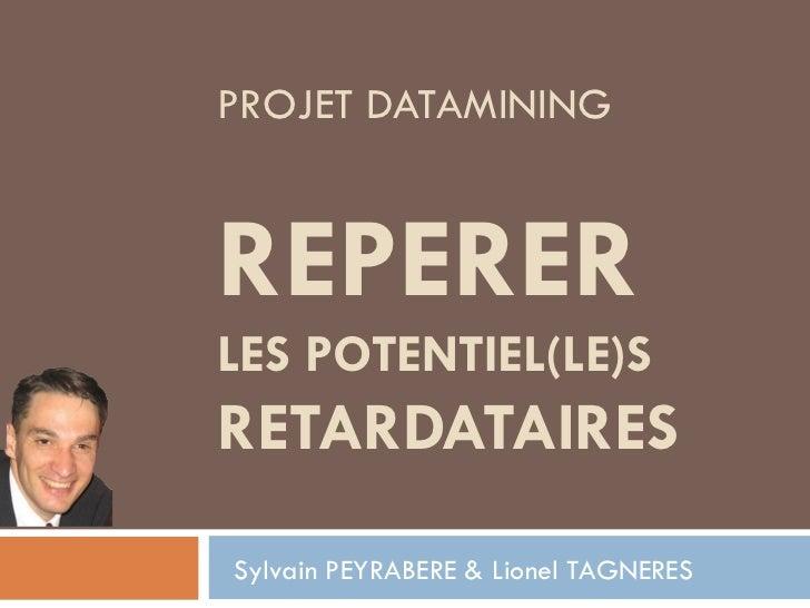 PROJET DATAMINING REPERER LES POTENTIEL(LE)S RETARDATAIRES Sylvain PEYRABERE & Lionel TAGNERES
