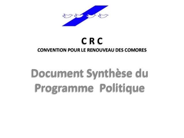 C R C CONVENTION POUR LE RENOUVEAU DES COMORES Document Synthèse du Programme Politique