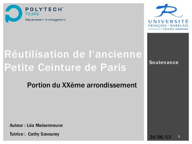 Soutenance 1 Réutilisation de l'ancienne Petite Ceinture de Paris Auteur : Léa Maisonneuve Tutrice : Cathy Savourey 24/06/...