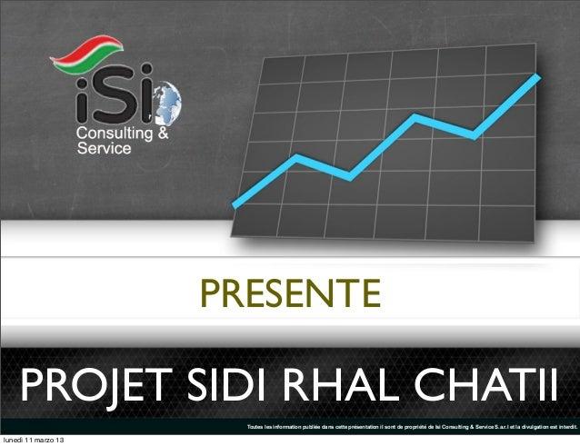 PRESENTE    PROJET SIDI RHAL CHATII                       Toutes les information publiée dans cette présentation il sont d...