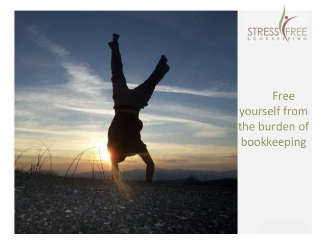 Stressful Becomes StressFree Free yourself from the burden of bookkeeping