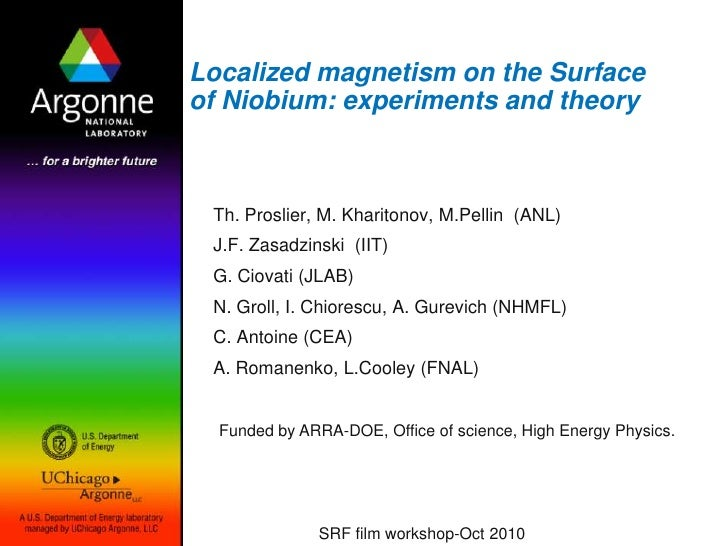 Localized magnetism on the Surface of Niobium: experiments and theory<br />Th. Proslier, M. Kharitonov, M.Pellin  (ANL)<br...