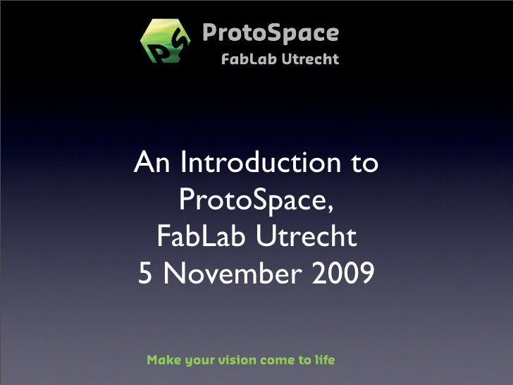 An Introduction to    ProtoSpace,  FabLab Utrecht 5 November 2009