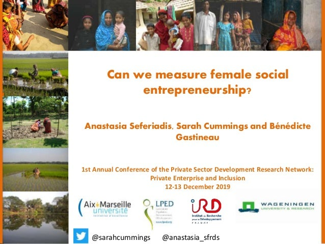 Can we measure female social entrepreneurship? Anastasia Seferiadis, Sarah Cummings and Bénédicte Gastineau 1st Annual Con...