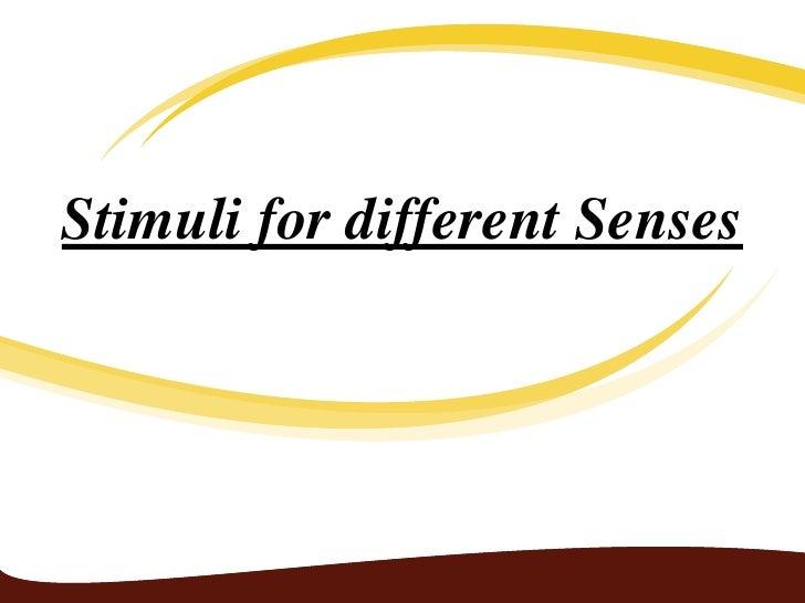 Stimuli for different Senses<br />