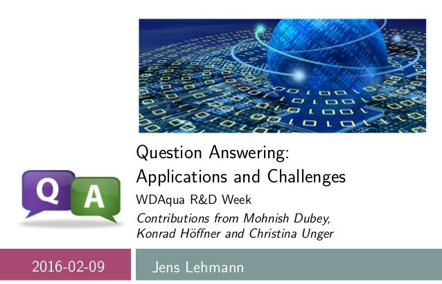 Question Answering: Applications and Challenges WDAqua R&D Week Contributions from Mohnish Dubey, Konrad H¨offner and Chris...