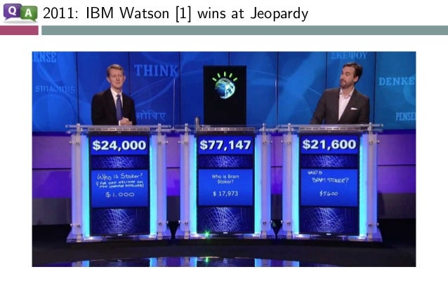 2011: IBM Watson [1] wins at Jeopardy