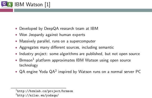 IBM Watson [1] • Developed by DeepQA research team at IBM • Won Jeopardy against human experts • Massively parallel, runs ...