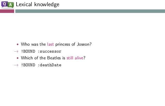 Lexical knowledge • Who was the last princess of Joseon? → !BOUND :successor • Which of the Beatles is still alive? → !BOU...