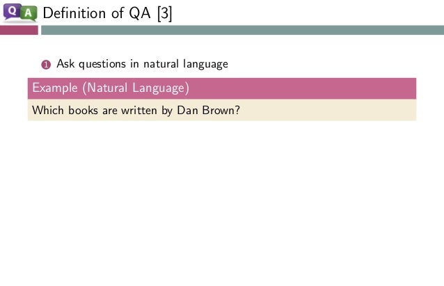 Definition of QA [3] 1 Ask questions in natural language Example (Natural Language) Which books are written by Dan Brown?