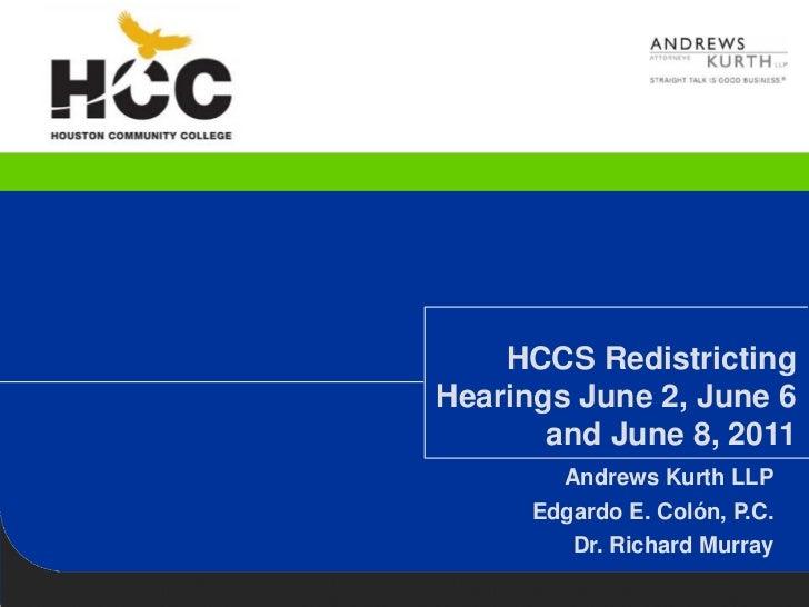 HCCS RedistrictingHearings June 2, June 6       and June 8, 2011        Andrews Kurth LLP      Edgardo E. Colón, P.C.     ...