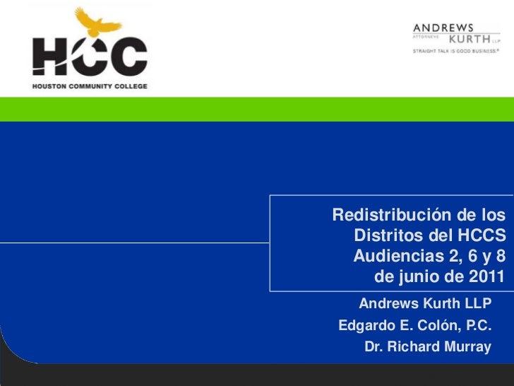 Redistribución de los  Distritos del HCCS  Audiencias 2, 6 y 8     de junio de 2011  Andrews Kurth LLPEdgardo E. Colón, P....
