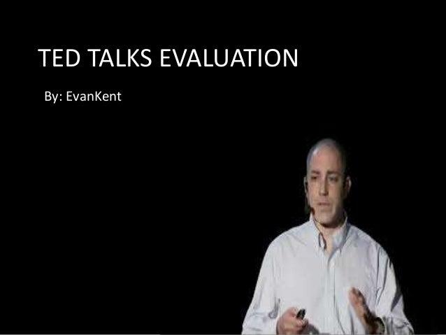 TED TALKS EVALUATIONBy: EvanKent