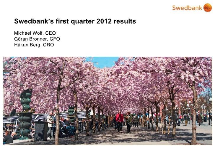 Swedbank's first quarter 2012 resultsMichael Wolf, CEOGöran Bronner, CFOHåkan Berg, CRO