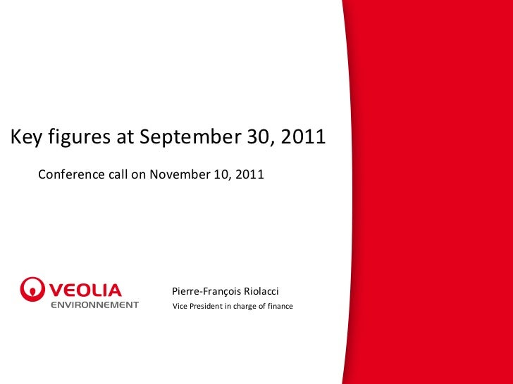 Key figures at September 30, 2011 Conference call on November 10, 2011 Pierre-François Riolacci Vice President in charge o...