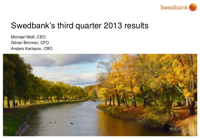 Swedbank's third quarter 2013 results Michael Wolf, CEO Göran Bronner, CFO Anders Karlsson, CRO  © Swedbank