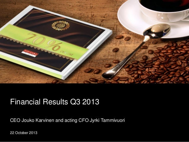 Financial Results Q3 2013 CEO Jouko Karvinen and acting CFO Jyrki Tammivuori 22 October 2013