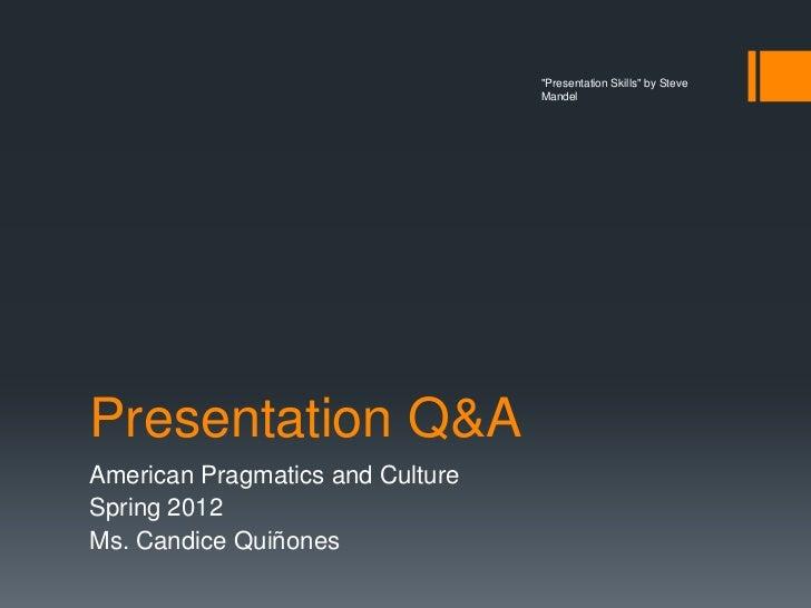 """Presentation Skills"" by Steve                                  MandelPresentation Q&AAmerican Pragmatics and CultureSprin..."