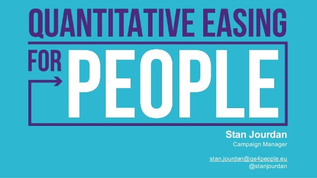 Stan Jourdan Campaign Manager stan.jourdan@qe4people.eu @stanjourdan