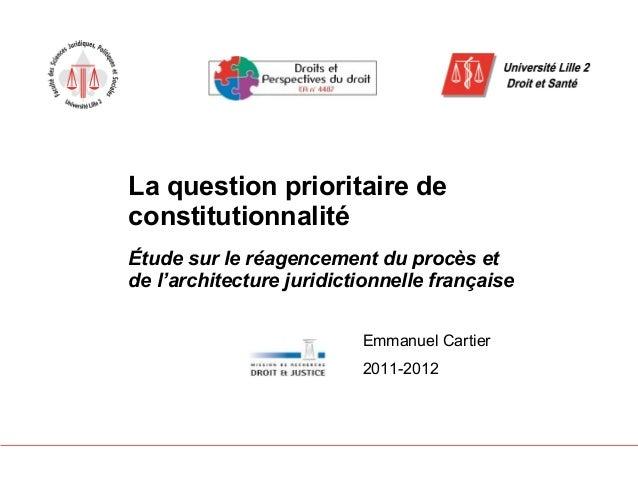 La question prioritaire deconstitutionnalitéÉtude sur le réagencement du procès etde l'architecture juridictionnelle franç...